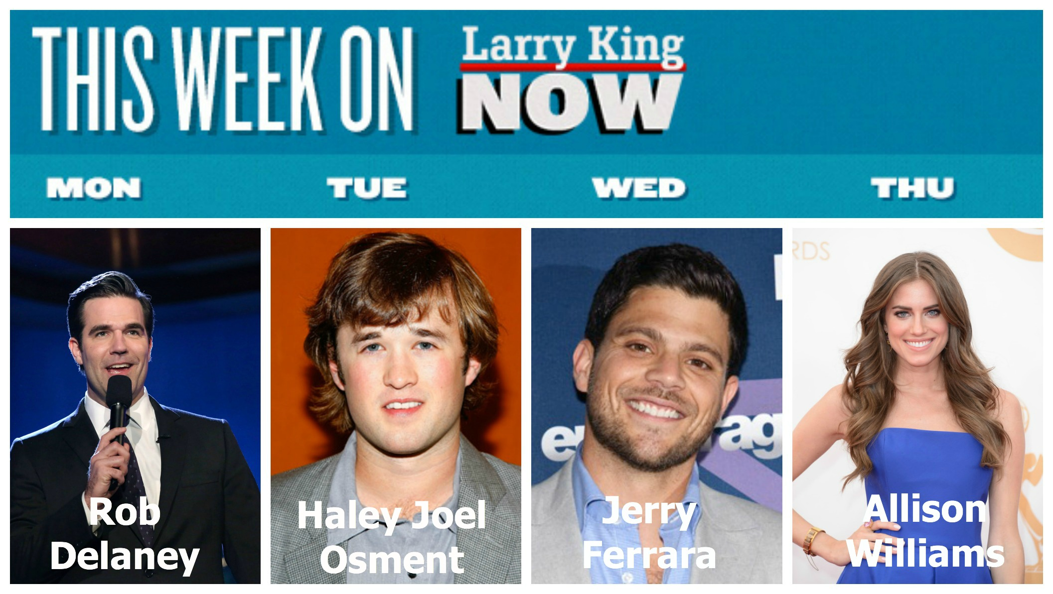 This Week on Larry King - Rob Delaney, Haley Joel Osment, Jerry Ferrara, Allison Williams