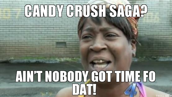candy-crush-saga-aint-nobody-got-time-fo-dat