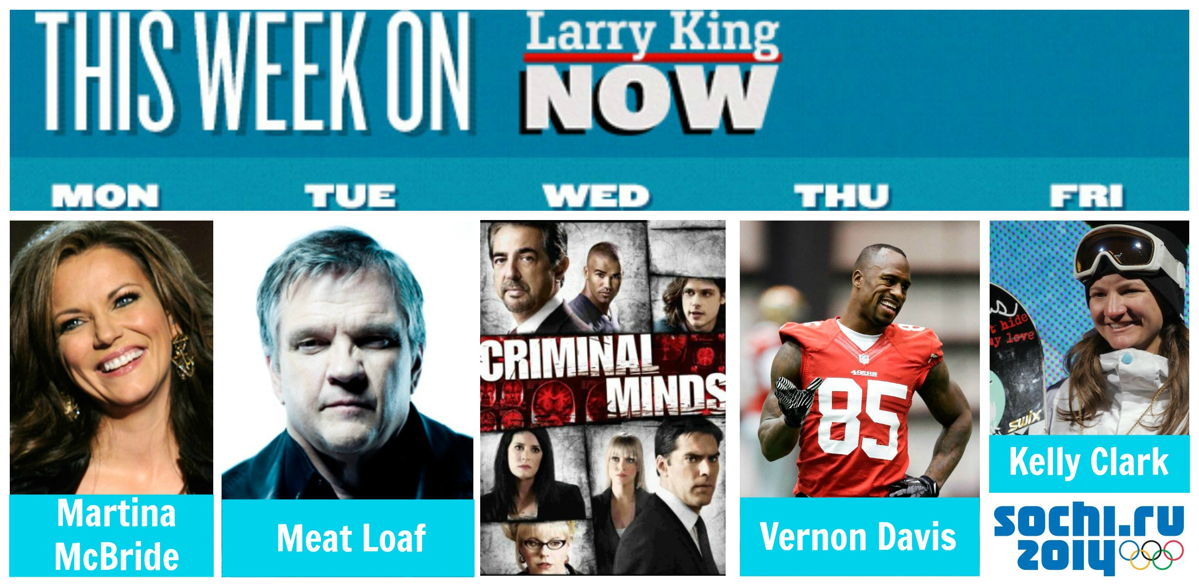 This week on Larry King Now: Martina McBride, Criminal Minds, Meat Loaf, Vernon Davis, Kelly Clark