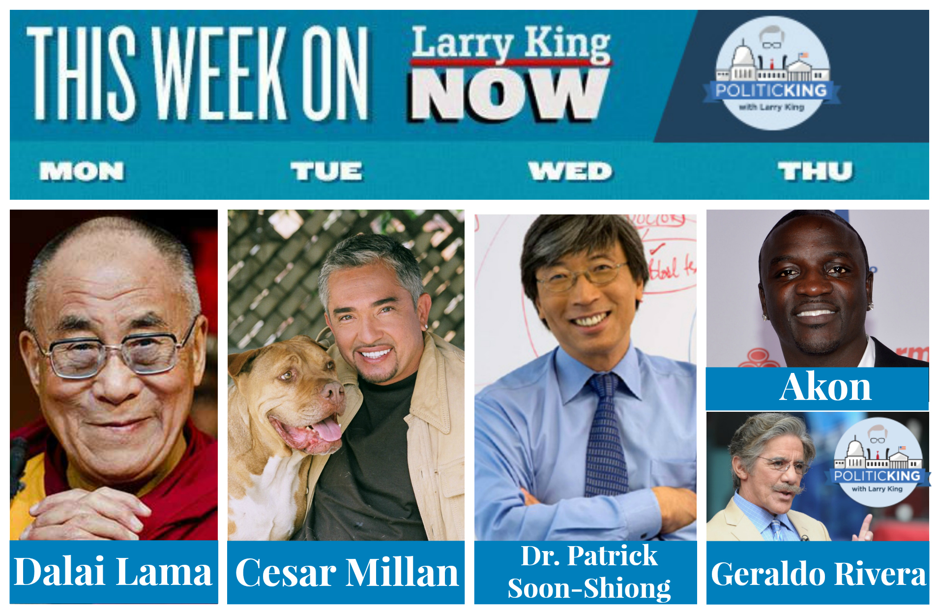 This Week on Larry King Now & PoliticKING - Dalai Lama, Cesar Millan, Dr. Patrick Soon-Shiong, Akon, Geraldo Rivera