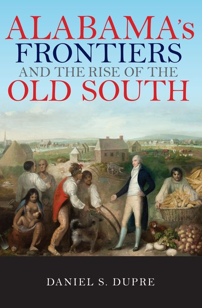 Buy Alabama's Frontiers and the Rise of the Old South at Amazon