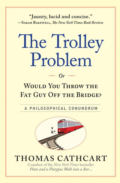 Buy The Trolley Problem, or Would You Throw the Fat Guy Off the Bridge? at Amazon
