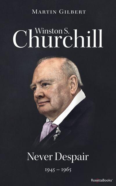 Buy Winston S. Churchill: Never Despair, 1945–1965 at Amazon