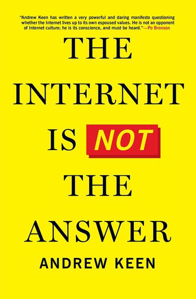 Buy The Internet Is Not the Answer at Amazon