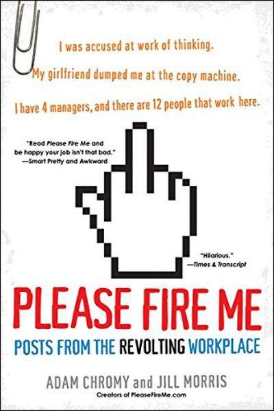 Please Fire Me