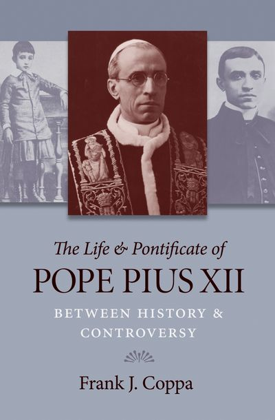 The Life & Pontificate of Pope Pius XII