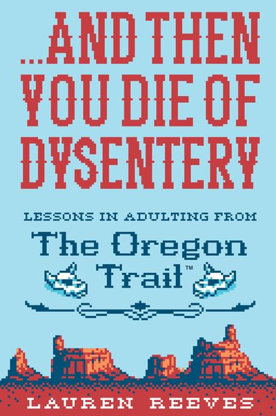 . . . And Then You Die of Dysentery