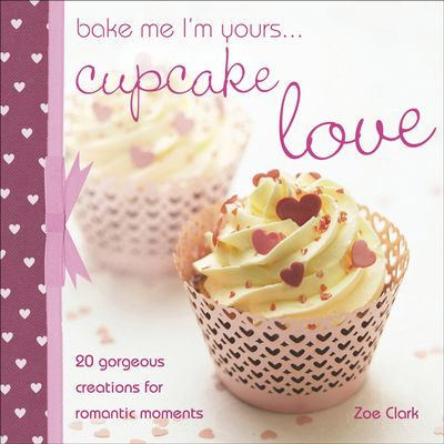 Buy Bake Me I'm Yours . . . Cupcake Love at Amazon