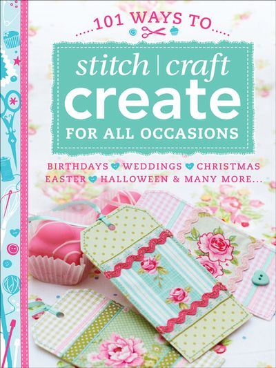 Buy 101 Ways to Stitch, Craft, Create for All Occasions at Amazon