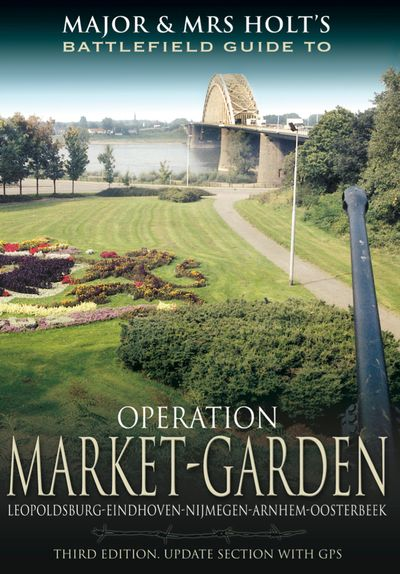 Buy Major and Mrs Holt's Battlefield Guide to Operation Market Garden at Amazon