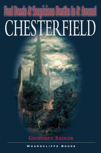 Foul Deeds & Suspicious Deaths in & Around Chesterfield