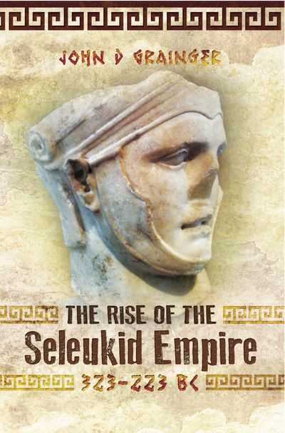The Rise of the Seleukid Empire, 323–223 BC