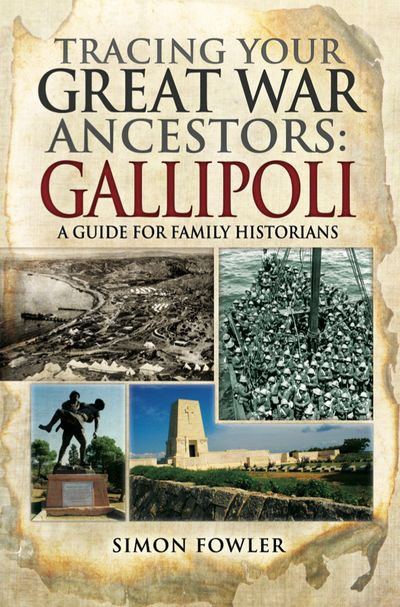 Tracing Your Great War Ancestors: Gallipoli