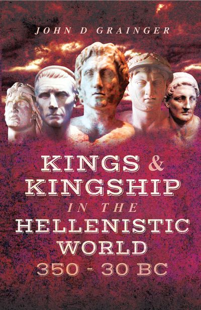 Kings & Kingship in the Hellenistic World, 350–30 BC