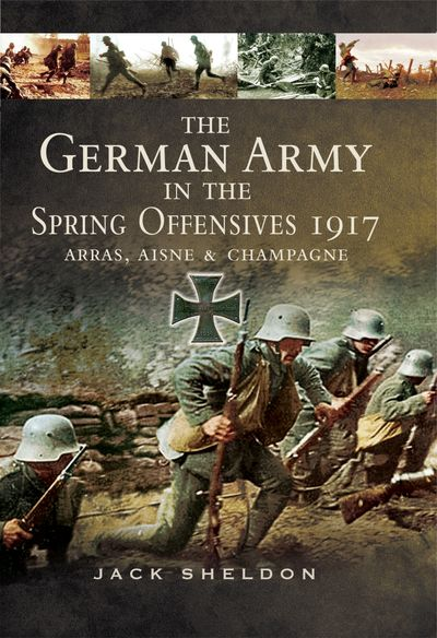 Buy The German Army in the Spring Offensives 1917 at Amazon