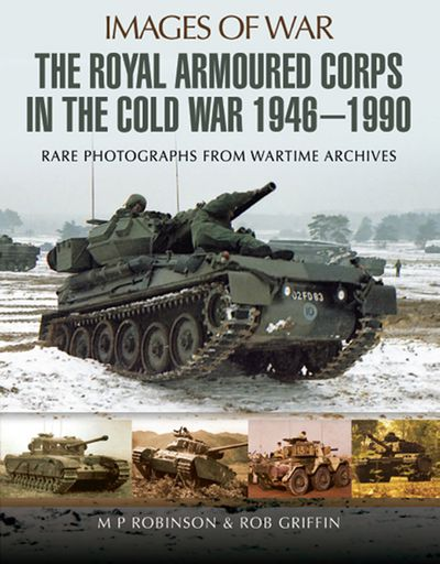 Buy The Royal Armoured Corps in the Cold War, 1946–1990 at Amazon