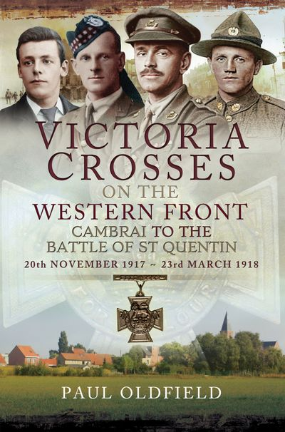 Victoria Crosses on the Western Front, 20th November 1917–23rd March 1918