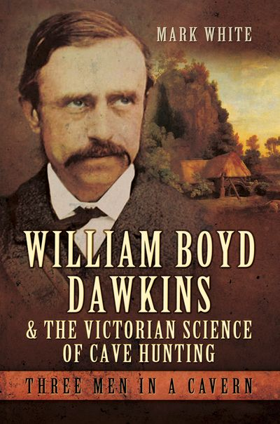 Buy William Boyd Dawkins and the Victorian Science of Cave Hunting at Amazon