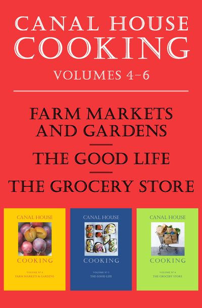 Buy Canal House Cooking Volumes 4–6 at Amazon