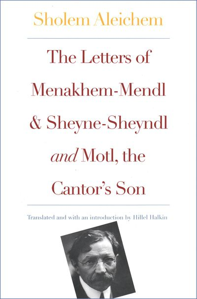 Buy The Letters of Menakhem-Mendl and Sheyne-Sheyndl and Motl, the Cantor's Son at Amazon