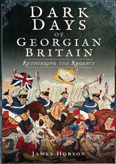 Buy Dark Days of Georgian Britain at Amazon