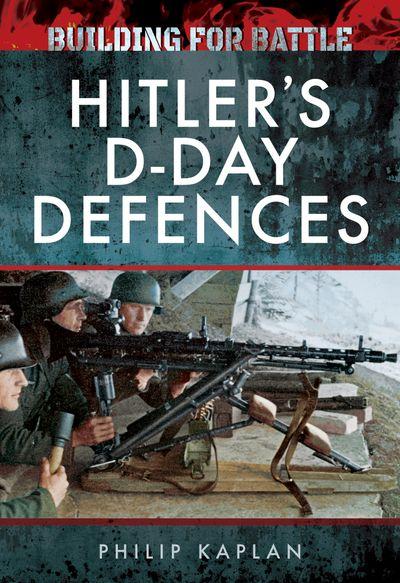 Building for Battle: Hitler's D-Day Defences