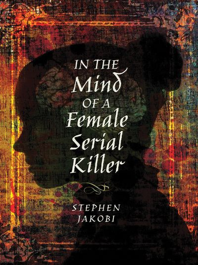 Buy In the Mind of a Female Serial Killer at Amazon