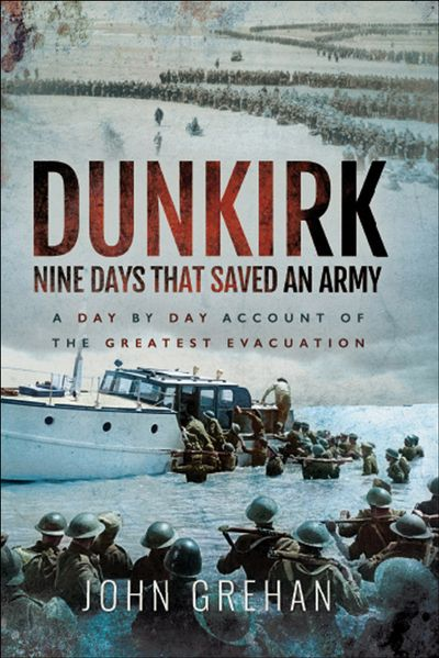 Buy Dunkirk: Nine Days That Saved An Army at Amazon