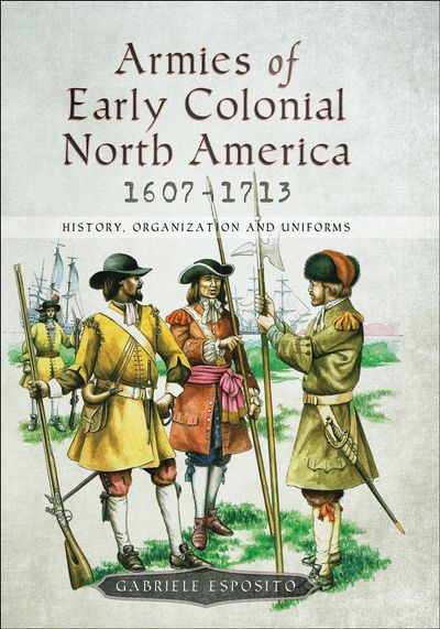 Armies of Early Colonial North America, 1607–1713
