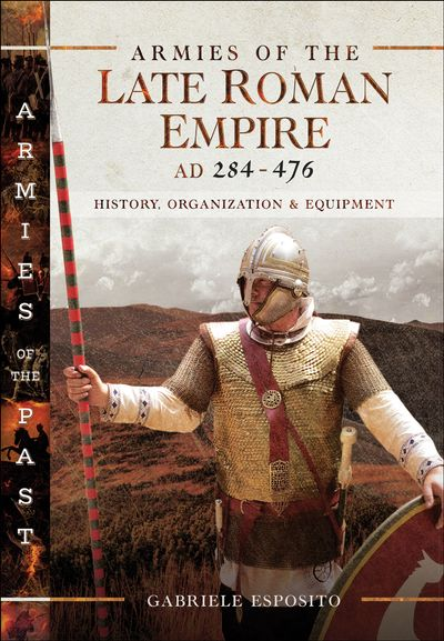 Armies of the Late Roman Empire, AD 284–476