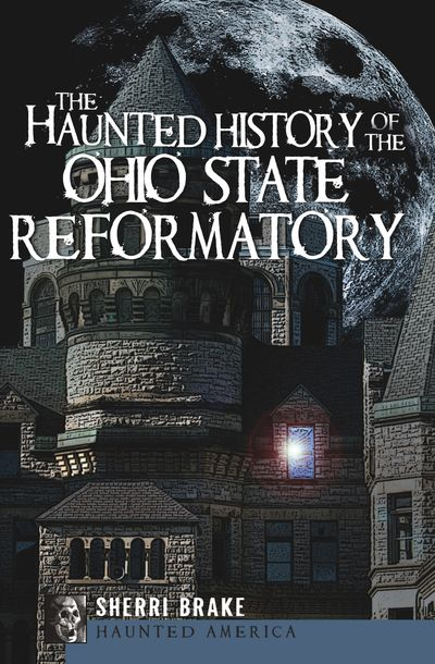 Buy The Haunted History of the Ohio State Reformatory at Amazon