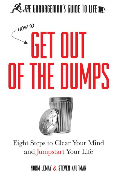 The Garbageman's Guide to Life: How to Get Out of the Dumps