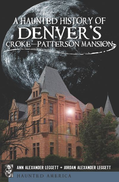 Buy A Haunted History of Denver's Croke-Patterson Mansion at Amazon