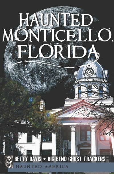 Haunted Monticello, Florida