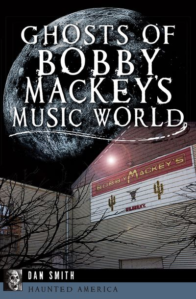 Ghosts of Bobby Mackey's Music World
