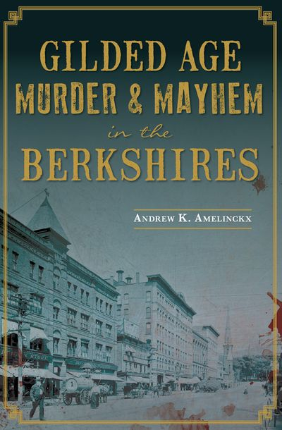 Buy Gilded Age Murder & Mayhem in the Berkshires at Amazon