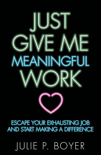 Buy Just Give Me Meaningful Work at Amazon