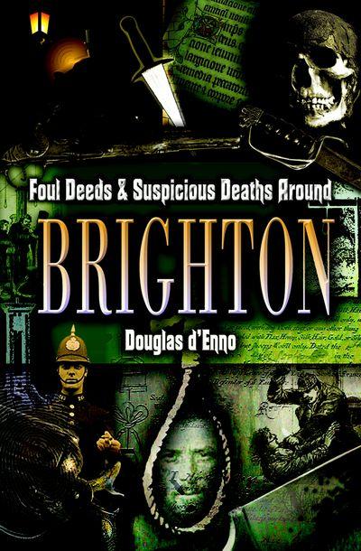 Foul Deeds & Suspicious Deaths around Brighton