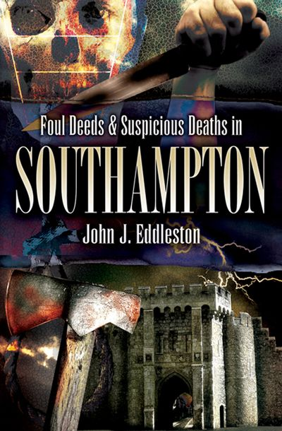 Foul Deeds & Suspicious Deaths in Southampton