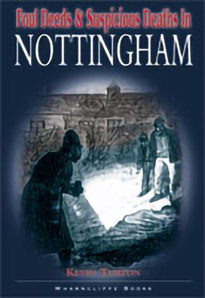 Foul Deeds & Suspicious Deaths in Nottingham