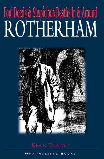 Foul Deeds & Suspicious Deaths In & Around Rotherham