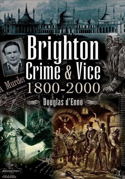 Brighton Crime & Vice, 1800–2000