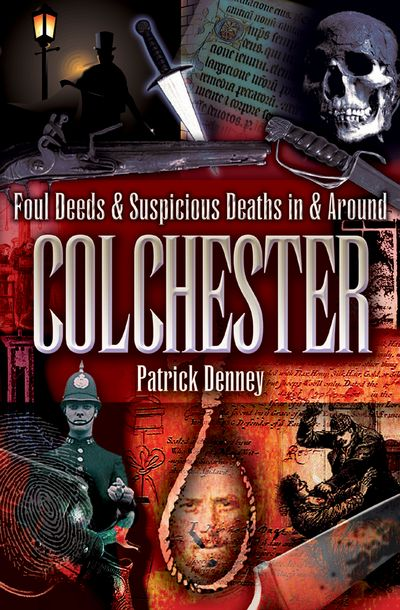 Buy Foul Deeds & Suspicious Deaths in & Around Colchester at Amazon