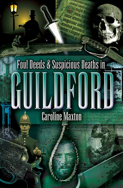 Foul Deeds & Suspicious Deaths in Guildford