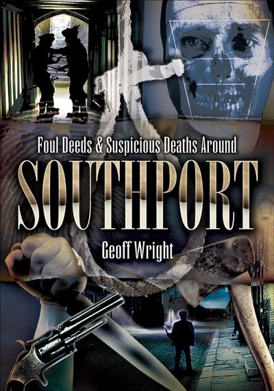 Foul Deeds & Suspicious Deaths Around Southport