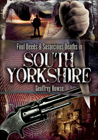 Buy Foul Deeds & Suspicious Deaths in South Yorkshire at Amazon