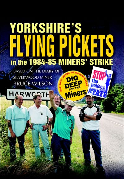 Yorkshire's Flying Pickets in the 1984–85 Miners' Strike