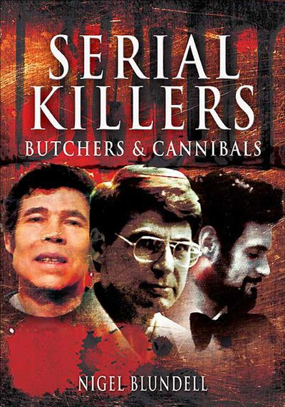 Serial Killers: Butchers & Cannibals