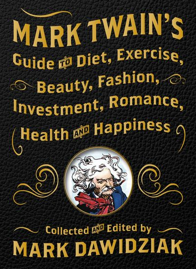 Buy Mark Twain's Guide to Diet, Exercise, Beauty, Fashion, Investment, Romance, Health and Happiness at Amazon