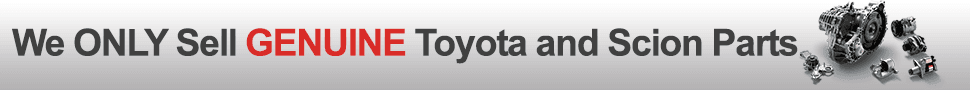 We only sell Genuine Toyota and Scion Replacememnt Parts